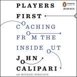 Players First Coaching from the Inside Out, John Calipari