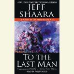 To the Last Man A Novel of the First World War, Jeff Shaara