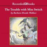 The Trouble with Miss Switch, Barbara Brooks Wallace
