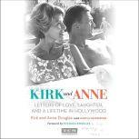 Kirk and Anne (Turner Classic Movies) Letters of Love, Laughter, and a Lifetime in Hollywood, Kirk Douglas