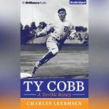 Ty Cobb A Terrible Beauty, Charles Leerhsen
