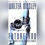 Futureland Nine Stories of an Imminent World, Walter Mosley