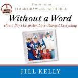 Without a Word How a Boy's Unspoken Love Changed Everything, Jill Kelly