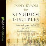 Kingdom Disciples Heaven's Representatives on Earth, Tony Evans