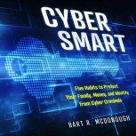 Cyber Smart Five Habits to Protect Your Family, Money, and Identity from Cyber Criminals, Bart R. McDonough