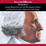 Patriarch George Washington and the New American Nation, Richard Norton Smith
