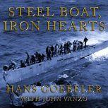 Steel Boat Iron Hearts A U-boat Crewman's Life Aboard U-505, Hans Goebeler