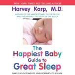The Happiest Baby Guide to Great Sleep: Simple Solutions for Kids from Birth to 5 Years, Harvey Karp M.D.