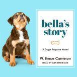 Bella's Story A Dog's Purpose Novel, W. Bruce Cameron