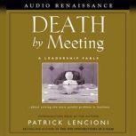 Death by Meeting A Leadership Fable, Patrick Lencioni