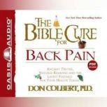 The Bible Cure For Back Pain Ancient Truths, Natural Remedies and the Latest Findings for Your Health Today, Don Colbert