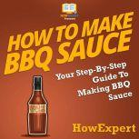 How To Make BBQ Sauce Your Step By Step Guide To Making BBQ Sauce, HowExpert