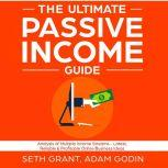 The Ultimate Passive Income Guide: Analysis of Multiple Income Streams - Latest, Reliable & Profitable Online Business Ideas Including Affiliate Marketing, Dropshipping, YouTube, FBA, Blogging and More, Adam P. Godin