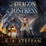Dragon Mistress, The: Book 1, R. A. Steffan