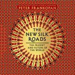 The New Silk Roads The Present and Future of the World, Peter Frankopan
