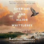 Cher Ami and Major Whittlesey A Novel, Kathleen Rooney