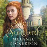 The Silent Songbird, Melanie Dickerson