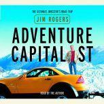 Adventure Capitalist The Ultimate Road Trip, Jim Rogers