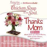 Chicken Soup for the Soul: Thanks Mom - 32 Stories about One of a Kind Moms, Gifts of the Heart, and Legacies, Jack Canfield