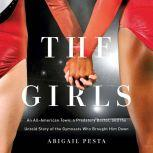 The Girls An All-American Town, a Predatory Doctor, and the Untold Story of the Gymnasts Who Brought Him Down, Abigail Pesta