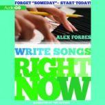 Write Songs Right Now, Alex Forbes