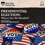 Presidential Election Where Are We Headed?, Sam Potolicchio