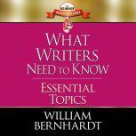 What Writers Need to Know: Essential Topics, William Bernhardt