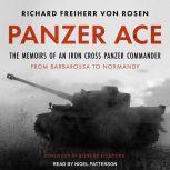 Panzer Ace The Memoirs of an Iron Cross Panzer Commander from Barbarossa to Normandy, Richard Freiherr von Rosen