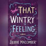 That Wintry Feeling A Novel, Debbie Macomber