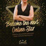 Become the next online star! For kick-ass women who want fame, fortune and success, Camilla Kristiansen