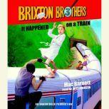 It Happened on a Train Brixton Brothers, Book 3, Mac Barnett