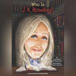 Who Is J.K. Rowling?, Pamela D. Pollack