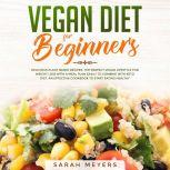 Vegan Diet for Beginners Delicious Plant Based Recipes. The Perfect Vegan Lifestyle for Weight Loss with a Meal Plan Easily to Combine with Keto Diet. An Effective Cookbook to Start Eating Healthy, Sarah Meyers