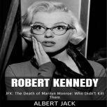 Robert Kennedy JFK: The Death of Marilyn Monroe: Who Didn't Kill Them, Albert Jack