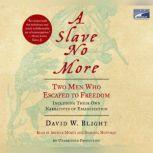 A Slave No More Two Men Who Escaped to Freedom, Including Their Own Narratives of Emancipation, David W. Blight