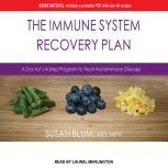 The Immune System Recovery Plan A Doctor's 4-Step Program to Treat Autoimmune Disease, MD Blum