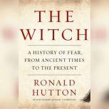 The Witch A History of Fear, from Ancient Times to the Present, Ronald Hutton