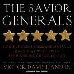 The Savior Generals How Five Great Commanders Saved Wars That Were Lost - From Ancient Greece to Iraq, Victor Davis Hanson