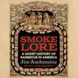 Smokelore A Short History of Barbecue in America, Jim Auchmutey