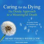 Caring for the Dying The Doula Approach to a Meaningful Death, Henry Fersko-Weiss LCSW