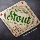 Barrel-Aged Stout and Selling Out Goose Island, Anheuser-Busch, and How Craft Beer Became Big Business, Josh Noel