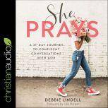She Prays A 31 Day Journey To Confident Conversations With God, Debbie Lindell