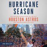 Hurricane Season The Unforgettable Story of the 2017 Houston Astros and the Resilience of a City, Joe Holley