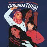 Colonize This! Young Women of Color on Today's Feminism, Bushra Rehman