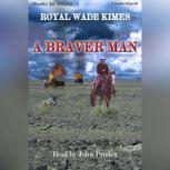 A Braver Man, Royal Wade Kimes