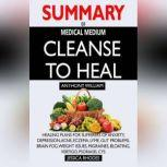 SUMMARY Of Medical Medium Cleanse to Heal Healing Plans for Sufferers of Anxiety, Depression, Acne, Eczema, Lyme, Gut Problems, Brain Fog, Weight Issues, Migraines, Bloating, Vertigo, Psoriasis, Cys, Jessica Rhodes