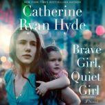 Brave Girl, Quiet Girl A Novel, Catherine Ryan Hyde