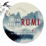 The Book of Rumi 105 Stories and Fables that Illumine, Delight, and Inform, Rumi