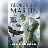 Wild Cards IV: Aces Abroad, George R. R. Martin