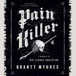Pain Killer A Memoir of Big League Addiction, Brantt Myhres
